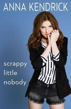 Scrappy Little Nobody, Anna Kendrick