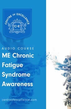 ME/Chronic Fatigue Syndrome Awareness, Centre of Excellence