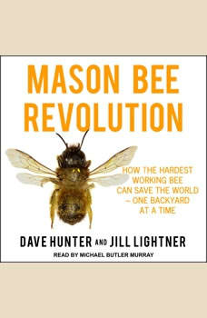 Mason Bee Revolution: How the Hardest Working Bee can Save the World – One Backyard at a Time, Dave Hunter