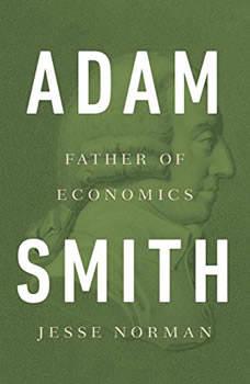 Adam Smith: Father of Economics, Jesse Norman