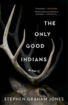 The Only Good Indians, Stephen Graham Jones