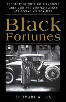 Black Fortunes: The Story of the First Six African Americans Who Escaped Slavery and Became Millionaires The Story of the First Six African Americans Who Escaped Slavery and Became Millionaires, Shomari Wills