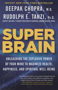 Super Brain: Unleashing the Explosive Power of Your Mind to Maximize Health, Happiness, and Spiritual Well-Being, Rudolph E. Tanzi, Ph.D.