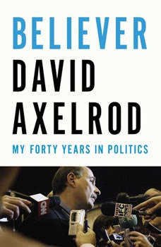 Believer: My Forty Years in Politics, David Axelrod