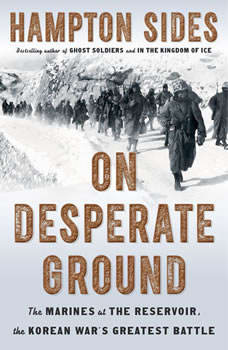 On Desperate Ground: The Marines at The Reservoir, the Korean War's Greatest Battle The Marines at The Reservoir, the Korean War's Greatest Battle, Hampton Sides