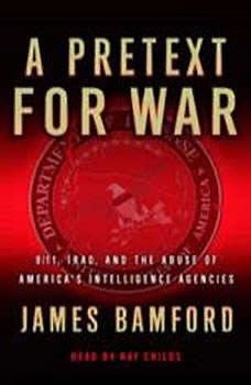 A Pretext for War: 9/11, Iraq, and the Abuse of America's Intelligence Agencies 9/11, Iraq, and the Abuse of America's Intelligence Agencies, James Bamford