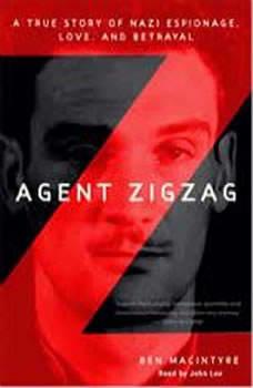 Agent Zigzag: A True Story of Nazi Espionage, Love, and Betrayal, Ben Macintyre