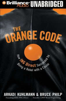 The Orange Code: How ING Direct Succeeded by Being a Rebel With a Cause, Arkadi Kuhlmann