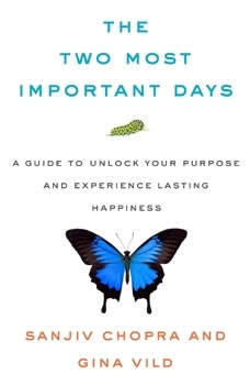 The Two Most Important Days: How to Find Your Purpose - and Live a Happier, Healthier Life, Sanjiv Chopra