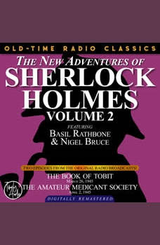 THE NEW ADVENTURES OF SHERLOCK HOLMES, VOLUME 2:EPISODE 1: THE BOOK OF TOBIT EPISODE 2: THE AMATEUR MENDICANT SOCIETY, Edith Meiser