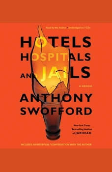 Hotels, Hospitals, and Jails: A Memoir, Anthony Swofford