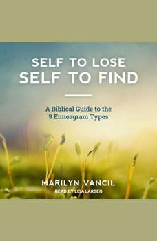 Self to Lose - Self to Find: A Biblical Approach to the 9 Enneagram Types, Marilyn Vancil