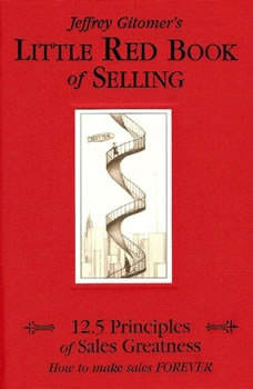 The Little Red Book of Selling: 12.5 Principles of Sales Greatness, Jeffrey Gitomer