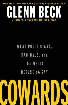 Cowards: What Politicians, Radicals, and the Media Refuse to Say, Glenn Beck