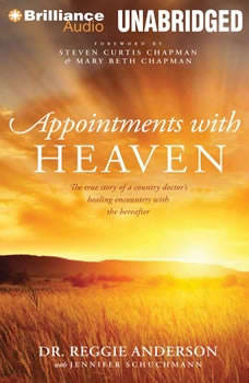 Appointments with Heaven: The True Story of a Country Doctor's Healing Encounters with the Hereafter, Dr. Reggie Anderson
