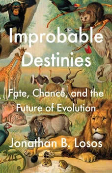 Improbable Destinies: Fate, Chance, and the Future of Evolution, Jonathan B. Losos