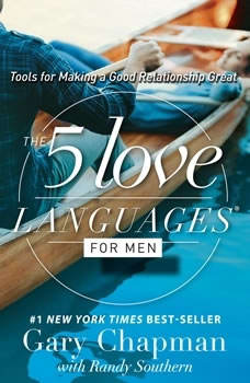 The 5 Love Languages for Men: Tools for Making a Good Relationship Great, Gary Chapman
