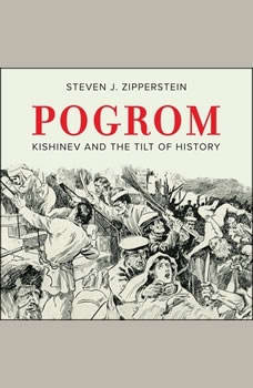 Pogrom: Kishinev and the Tilt of History, Steven J. Zipperstein