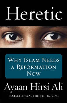 Heretic: Why Islam Needs a Reformation Now, Ayaan Hirsi Ali