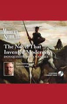 The Novel that Invented Modernity: Don Quixote de La Mancha Don Quixote de La Mancha, Ilan Stavans
