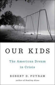 Our Kids: The American Dream in Crisis The American Dream in Crisis, Robert D. Putnam