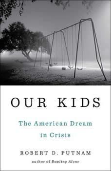 Our Kids: The American Dream in Crisis, Robert D. Putnam