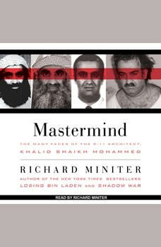 Mastermind: The Many Faces of the 9/11 Architect, Khalid Shaikh Mohammed The Many Faces of the 9/11 Architect, Khalid Shaikh Mohammed, Richard Miniter