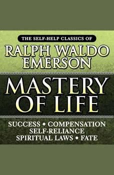 Mastery of Life: The Self-Help Classics of Ralph Waldo Emerson, Ralph Waldo Emerson