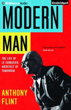 Modern Man: The Life of Le Corbusier, Architect of Tomorrow, Anthony Flint