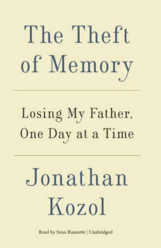 The Theft of Memory: Losing My Father, One Day at a Time, Jonathan Kozol