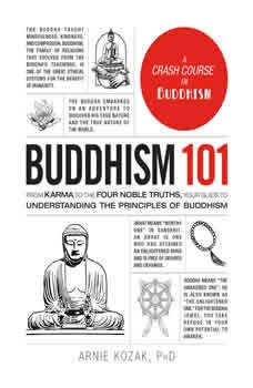 Buddhism 101: From Karma to the Four Noble Truths, Your Guide to Understanding the Principles of Buddhism, Arnie Kozak