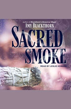 Sacred Smoke: Clear Away Negative Energies and Purify Body, Mind, and Spirit, Amy Blackthorn