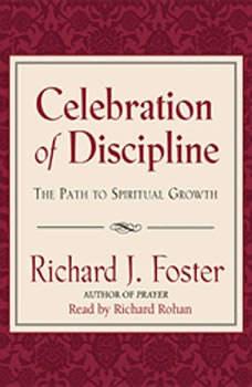 Celebration of Discipline: The Path to Spiritual Growth, Richard J. Foster