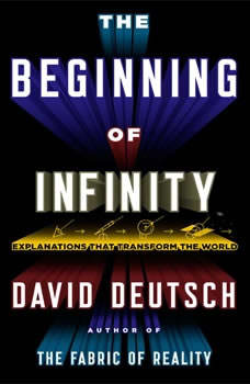 The Beginning of Infinity: Explanations That Transform the World, David Deutsch