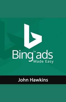 Bing Ads Made Easy, John Hawkins