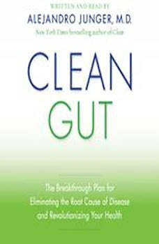 Clean Gut: The Breakthrough Plan for Eliminating the Root Cause of Disease and Revolutionizing Your Health, Alejandro Junger