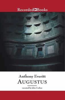 Augustus: The Life of Rome's First Emperor, Anthony Everitt