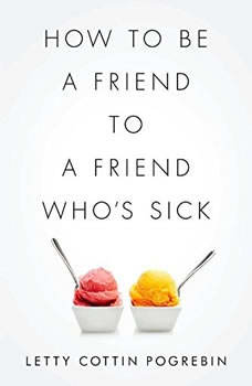 How to Be a Friend to a Friend Whos Sick, Letty Cottin Pogrebin