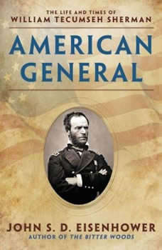American General: The Life and Times of William Tecumseh Sherman The Life and Times of William Tecumseh Sherman, John S.D. Eisenhower