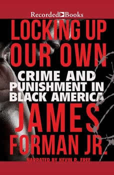 Locking Up Our Own: Crime and Punishment in Black America, Jr. Forman