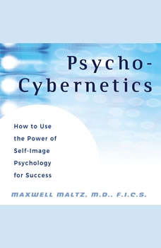 Psycho-Cybernetics: Updated and Revised, Maxwell Maltz, M.D., F.I.C.S.