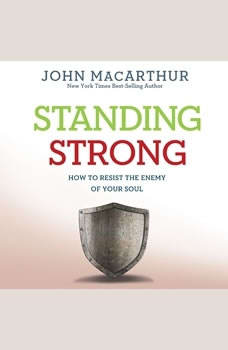 Standing Strong: How to Resist the Enemy of Your Soul How to Resist the Enemy of Your Soul, John MacArthur