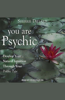 You Are Psychic: Develop Your Natural Intuition Through Your Psychic Type, Sherrie Dillard