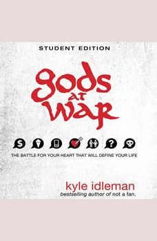 Gods at War Student Edition: The battle for your heart that will define your life, Kyle Idleman