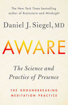 Aware: The Science and Practice of Presence--A Complete Guide to the Groundbreaking Wheel of Awareness Meditation Practice The Science and Practice of Presence--A Complete Guide to the Groundbreaking Wheel of Awareness Meditation Practice, Dr. Daniel Siegel, M.D.