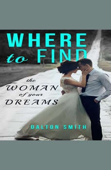 Where to Find: the Woman of your Dreams, Dalton Smith