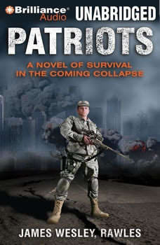 Patriots: A Novel of Survival in the Coming Collapse A Novel of Survival in the Coming Collapse, James Wesley, Rawles