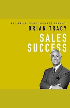 Sales Success: The Brian Tracy Success Library, Brian Tracy