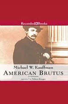 American Brutus: John Wilkes Booth and the Lincoln Conspiracies, Michael Kauffman