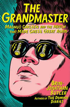 The Grandmaster: Magnus Carlsen and the Match That Made Chess Great Again, Brin-Jonathan Butler